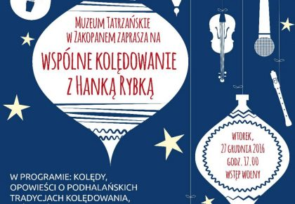 Muzeum Tatrzańskie zaprasza na wspólne kolędowanie z Hanką Rybką i muzyką góralską