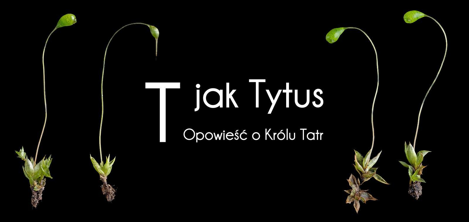 """""""T jak Tytus. Opowieść o Królu Tatr"""""""
