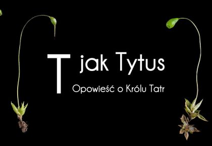 """""""T JAK TYTUS. OPOWIEŚĆ O KRÓLU TATR"""" – WYSTAWA WIRTUALNA"""