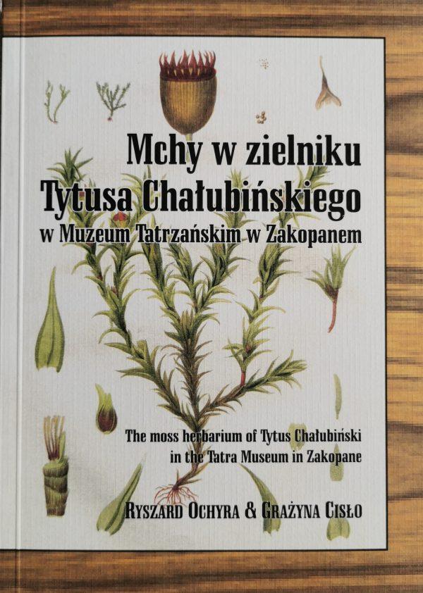 książka Mchy w zielniku Tytusa Chałubińskiego. The moss herbarium of Tytus Chalubinski in the Tatra Museum in Zakopane Ryszard Ochyra Grazyna Cislo