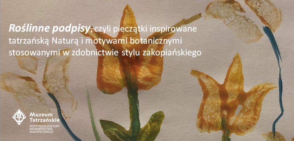 Roślinne podpisy, czyli pieczątki inspirowane tatrzańską Naturą i motywami botanicznymi stosowanymi w zdobiennictwie stylu zakopiańskiego