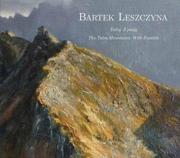 Tatry. Z pasją Bartek Leszczyna Album obrazów olejnych o tematyce tatrzańskiej i albejskiej - kolorowa okładka
