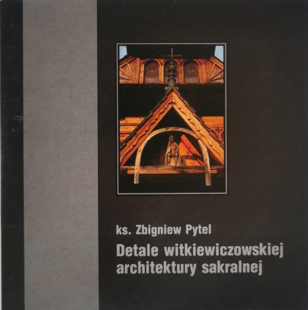 Książka ks. Zbigniew Pytel Detale witkiewiczowskiej architektury sakralnej