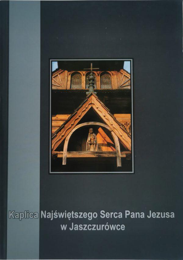 Książka Kaplica Najświętszego Serca Pana Jezusa w Jaszczurówce