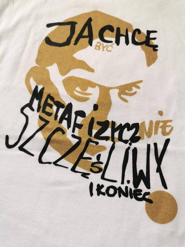 T shirt z grafiką Ja chcę być metaficzycznie szczęśliwy i koniec.