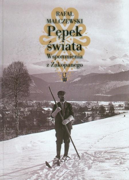 Książka Pępek Świata. Wspomnienia z Zakopanego. Rafał Malczewski.